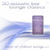 50 Acoustic Bar Lounge Classics - Best Of Chillout Songs Vol1