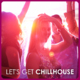 Let's Get Chillhouse